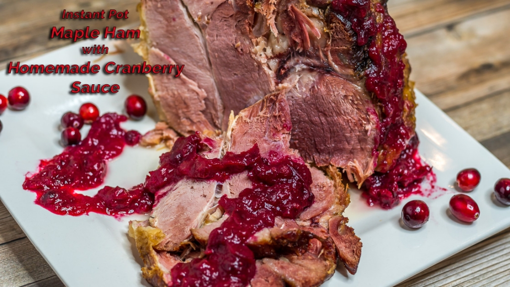 Instant Pot Maple Ham with Homemade Cranberry Sauce-4.1