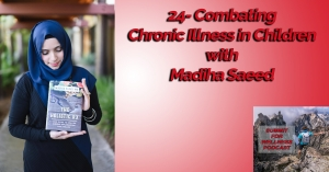 Combating Chronic Illness in Children with Madiha Saeed
