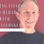 37- Combining Fitness and Rehab with Pat McCloskey