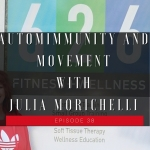 38- Autoimmunity and Movement with Julia Morichelli