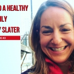 43- How to Build a Healthy Family with Amy Slater
