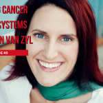 45- Changing Cancer Support Systems with Megan Van Zyl