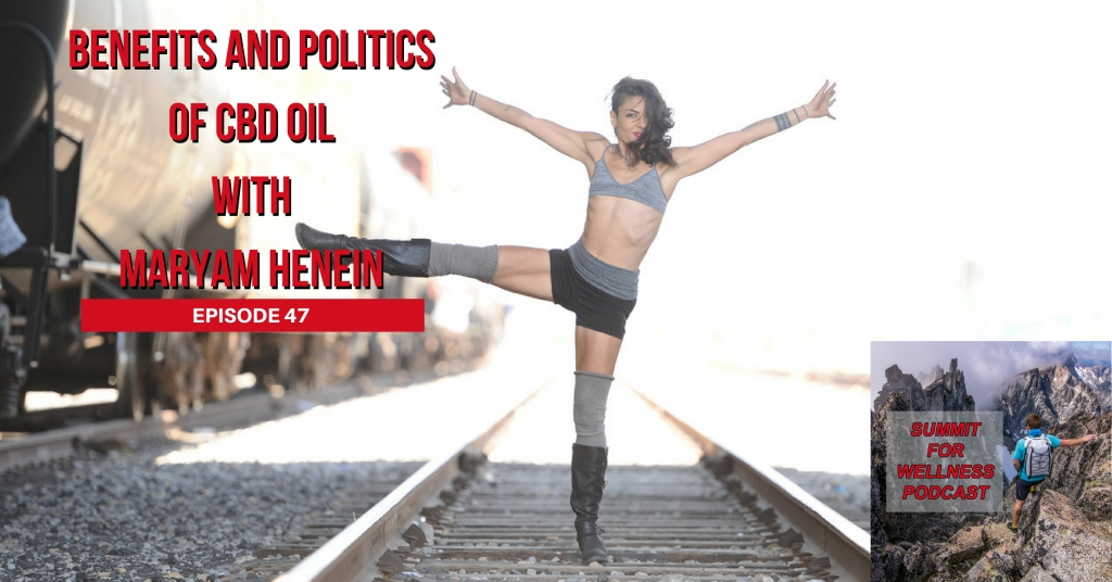 47- Benefits and Politics of CBD Oil with Maryam Henein