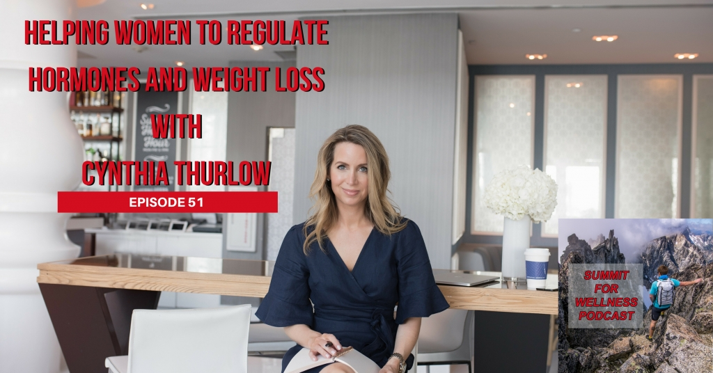 51- Helping Women to Regulate Hormones and Weight Loss with Cynthia Thurlow