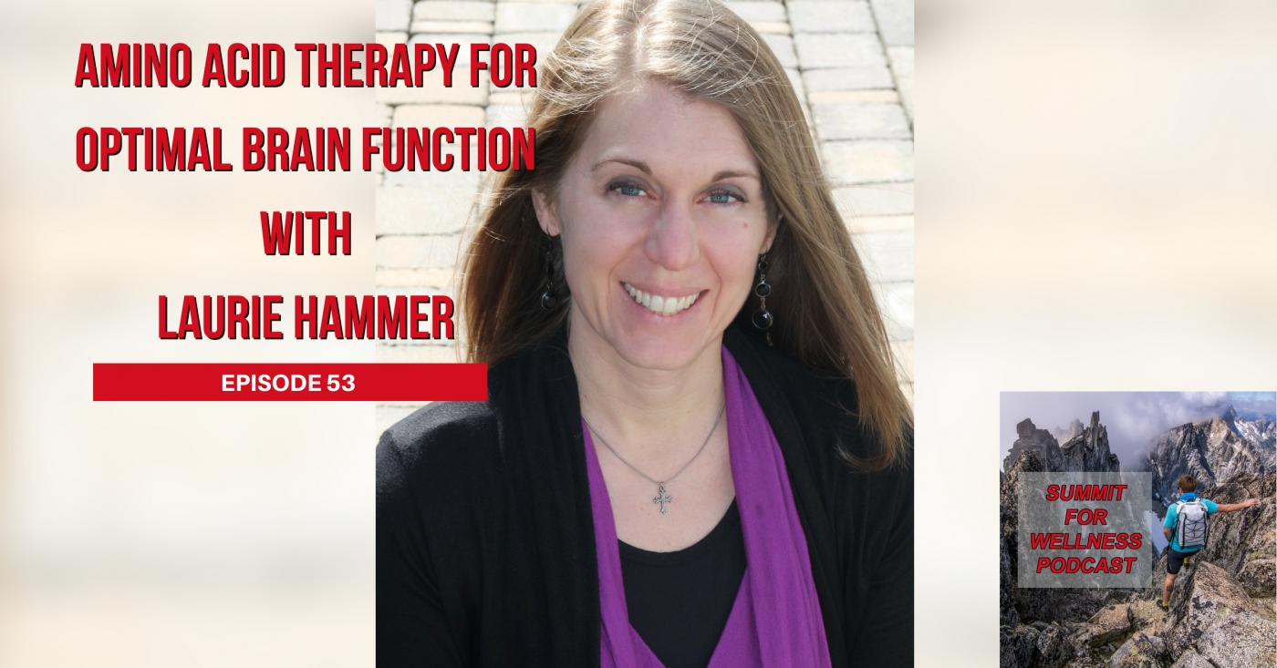 53- Amino Acid Therapy For Optimal Brain Function with Laurie Hammer