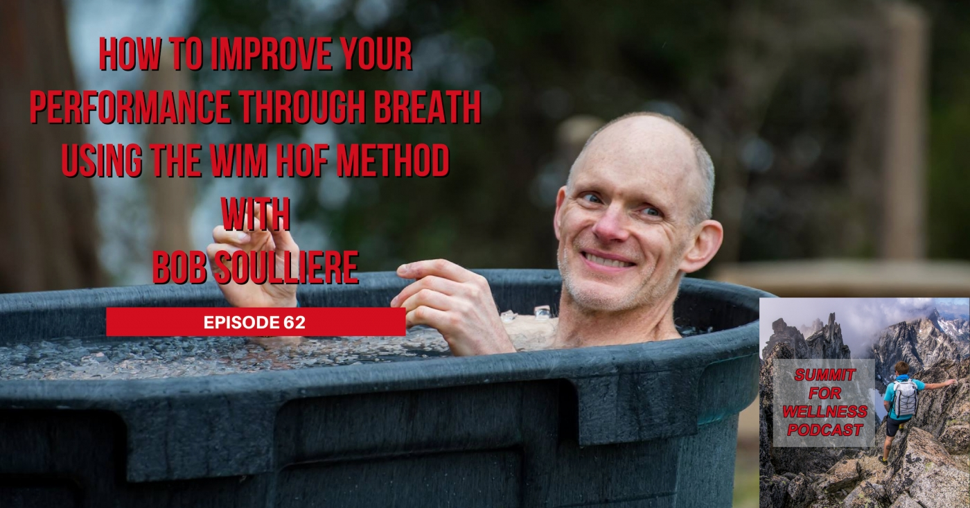 62- How to Improve Your Performance Through Breath Using the Wim Hof Method with Bob Soulliere