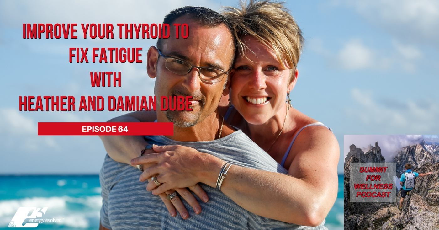 64- Improve Your Thyroid to Fix Fatigue with Heather and Damian Dube
