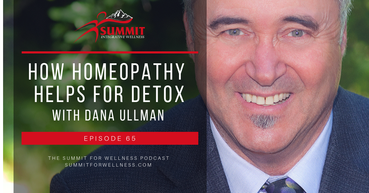 65- How Homeopathy Helps For Detoxing with Dana Ullman
