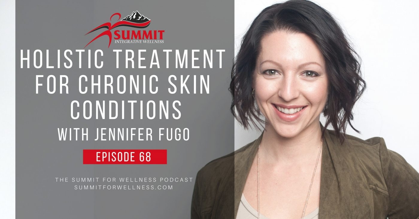 68- Holistic Treatment For Chronic Skin Conditions with Jennifer Fugo