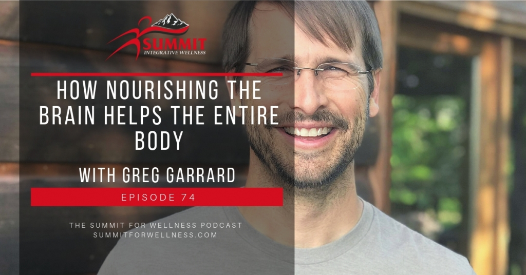 74- How Nourishing the Brain Helps the Entire Body with Greg Garrard