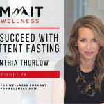 76- How To Succeed With Intermittent Fasting with Cynthia Thurlow