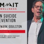 77- Teen Suicide Prevent with Dr. Mark Goulston