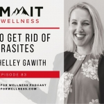 83- How to Get Rid of Parasites with Shelley Gawith