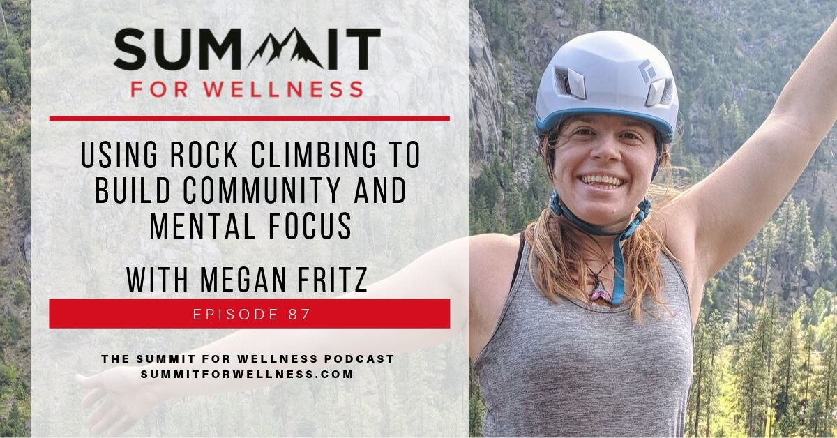 87- Using Rock Climbing to Build Community and Mental Focus with Megan Fritz