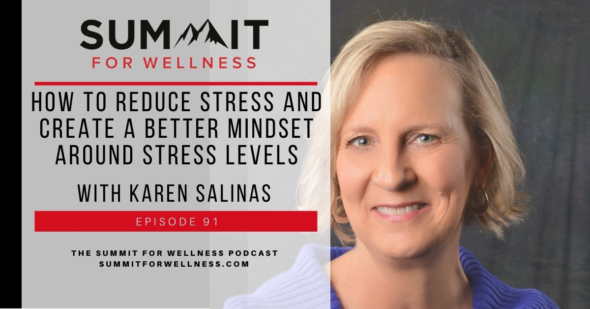 91- How to Reduce Stress and Create a Better Mindset Around Stress Levels with Karen Salinas
