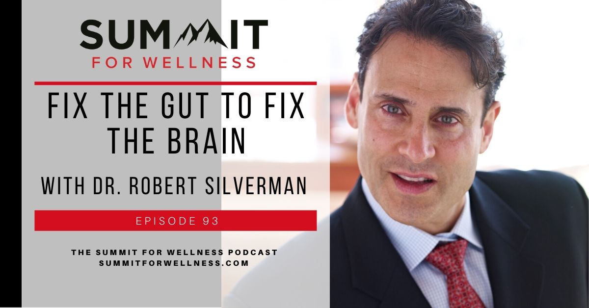 93- Fix the Gut to Fix the Brain with Dr. Robert Silverman