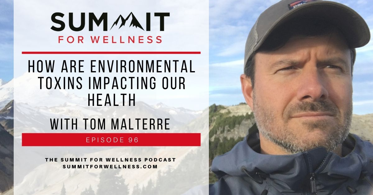 96- How Are Environmental Toxins Impacting Our Health with Tom Malterre