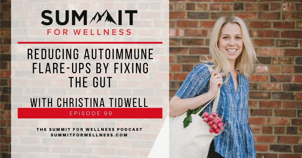 99- Reducing Autoimmune Flare-ups by Fixing the Gut with Christina Tidwell
