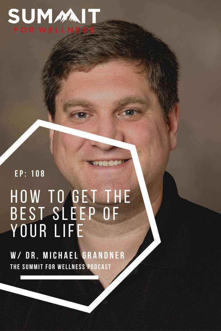 Dr. Michael Grandner is a sleep specialist who teaches how to get the best sleep of your life