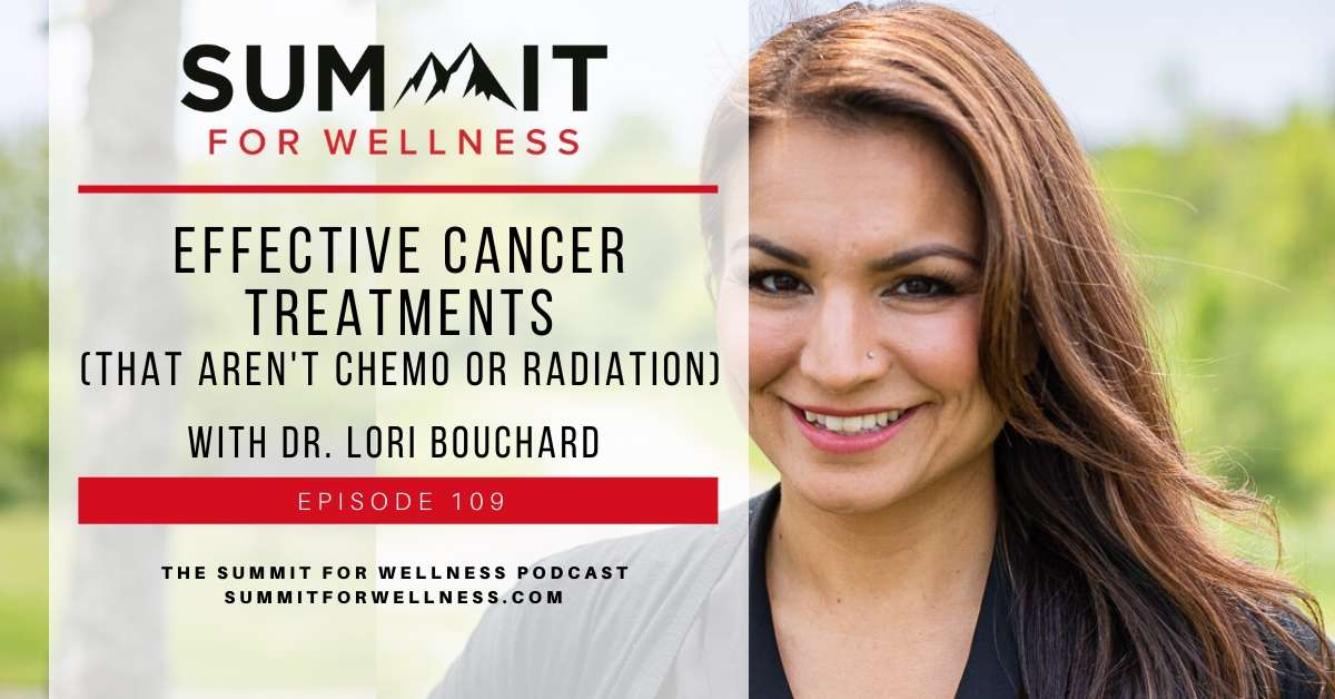 Dr. Lori Bouchard is on the Summit For Wellness Podcast to discuss treatment options for cancer