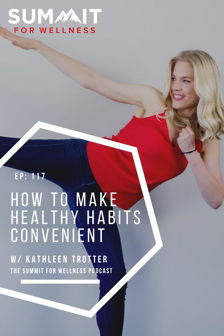 Kathleen Trotter teaches how to make healthy habits more convenient