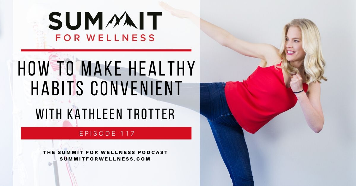 Kathleen Trotter teaches us how to make healthy habits more convenient and easier to follow